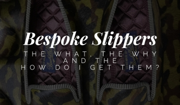 Bespoke Slippers – The What, the Why and the How Do I Get Them